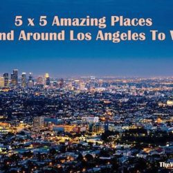 5 x 5 Amazing Places In Los Angeles To Visit