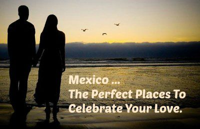 Mexico, MX The Perfect Place For A Romantic Getaway