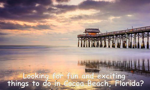 Things To Do In Cocoa Beach – Best Excitement, Events And Attractions.